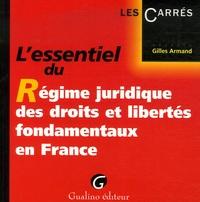 Gilles Armand - L'essentiel du Régime juridique des droits et libertés fondamentaux en France.