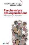 Gilles Arnaud et Pascal Fugier - Psychanalyse des organisations - Théories cliniques, interventions.