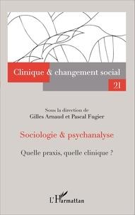 Gilles Arnaud et Pascal Fugier - Sociologie & psychanalyse - Quelle praxis, quelle clinique ?.