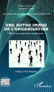 Gilles Arnaud - Une autre image de l'organisation - Mises en perspactive analytiques.