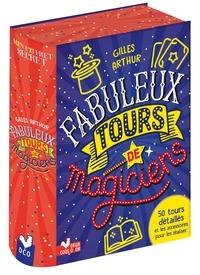 Gilles Arthur - Fabuleux tours de magiciens - 50 tours détaillés et les accessoires pour les réaliser. Avec 1 foulard, 1 cordelette, 1 jeu de 52 cartes, 1 baguette magique.