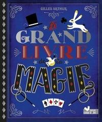 Gilles Arthur - Le grand livre de la magie.