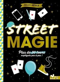 Gilles Arthur - Street magie - Plus de 300 tours expliqués pas à pas !.