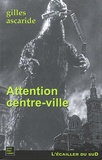Gilles Ascaride - Attention centre-ville.