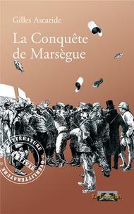 Gilles Ascaride - La conquête de Marsègue.