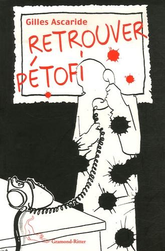 Gilles Ascaride - Retrouver Pétofi.