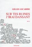 Gilles Ascaride - Sur tes ruines j'irai dansant - Récit.
