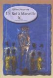 Gilles Ascaride - Un roi à Marseille.