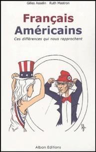 Gilles Asselin et Ruth Mastron - Français-Américains - Ces différences qui nous rapprochent.