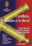 Gilles Aubagnac et Philippe Richardot - L'artillerie, le militaire et le cheval.