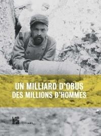 Gilles Aubagnac et Johanne Berlemont - Un milliard d'obus, des millions d'hommes - L'artillerie en 14/18.