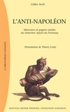 Gilles Avril - L'anti-Napoléon - Ecrits inédits et papiers de Noël-Antoine Apuril du Pontreau, chanoine de la Congrégation de France.