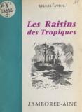 Gilles Avril et Pierre Péron - Les raisins des tropiques.