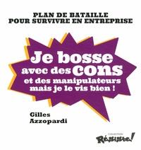 Gilles Azzopardi - Je bosse avec des cons et des manipulateurs mais je le vis bien ! - Plan de bataille pour survivre en entreprise.