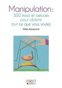 Gilles Azzopardi - Manipulation - 300 trucs et astuces pour obtenir tout ce que vous voulez.
