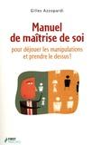 Gilles Azzopardi - Manuel de maîtrise de soi - Pour déjouer les manipulations et prendre le dessus !.