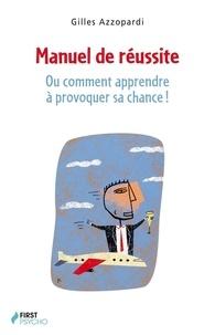 Gilles Azzopardi - Manuel de réussite - Ou comment apprendre à provoquer sa chance !.