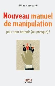 Gilles Azzopardi - Nouveau manuel de manipulation - Pour tout obtenir (ou presque) !.