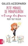 Gilles Azzopardi - Petit manuel de manipulation à l'usage des femmes - Pour tout réussir.