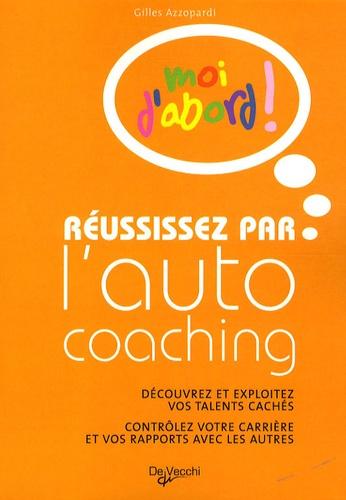 Gilles Azzopardi - Réussissez par l'auto coaching - Découvrez et exploitez vos talents cachés Contrôlez votre carrière et vos rapports avec les autres Moi d'abord !.
