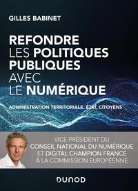 Gilles Babinet - Refondre les politiques publiques avec le numérique - Administration territoriale, Etat, citoyens.