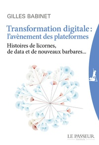 Transformation digitale : lavènement des plateformes - Histoires de licornes, de data et de nouveaux barbares....pdf