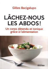 Gilles Bacigalupo - Lâchez-nous les abdos ! - Un corps détendu et tonique grâce à l'alimentation.