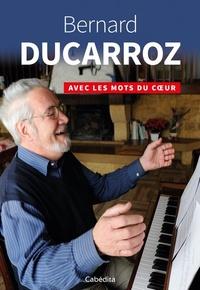 Gilles Baeriswyl et Xavier Abad - Bernard Ducarroz - Avec les mots du coeur.