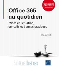 Gilles Balmisse - Office 365 au quotidien - Mises en situation, conseils et bonnes pratiques.