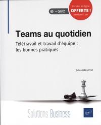 Gilles Balmisse - Teams au quotidien - Télétravail et travail d'équipe : les bonnes pratiques.