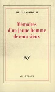 Gilles Barbedette - Mémoires d'un jeune homme devenu vieux.