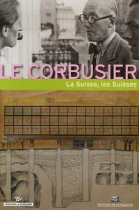 Gilles Barbey et Antoine Baudin - Le Corbusier La Suisse, les Suisses - XIIIe Rencontre de la Fondation Le Corbusier.