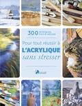 Gilles Baron - Pour tout réussir à l'acrylique sans stresser.
