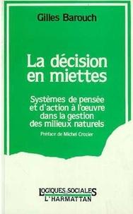 Gilles Barouch - La décision en miettes - Systèmes de pensée et d'action à l'oeuvre dans la gestion des milieux naturels.