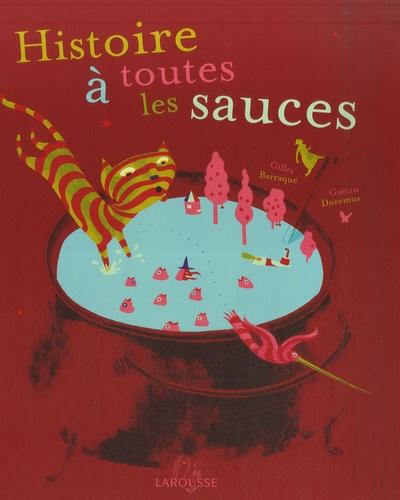 Gilles Barraqué et Gaëtan Dorémus - Histoire à toutes les sauces.