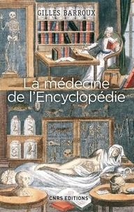 Gilles Barroux - La Médecine de l'Encyclopédie. Entre tradition et modernité.
