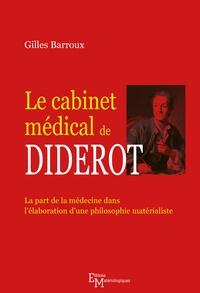 Gilles Barroux - Le cabinet médical de Diderot - La part de la médecine dans l'élaboration d'une philosophie matérialiste.