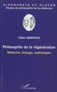 Gilles Barroux - Philosophie de la régénération - Médecine, biologie, mythologies.