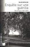 Gilles Bataillon - Enquête sur une guérilla - Nicaragua (1982-2007).