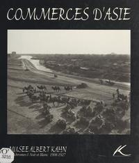 Gilles Baud Berthier et  Musée Albert Kahn - Commerces d'Asie : autochromes & noir et blanc, 1908-1927.