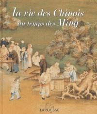 Gilles Baud- Berthier et Michel Cartier - La vie des Chinois au temps des Ming.