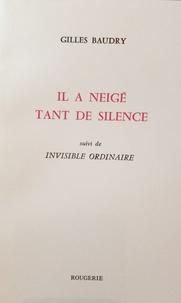 Gilles Baudry - Il a neigé tant de silence, suivi de Invisible ordinaire.