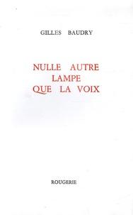 Gilles Baudry - Nulle autre lampe que la voix.