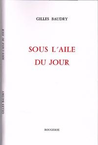 Gilles Baudry - Sous l'aile du jour.