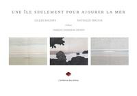 Gilles Baudry et Nathalie Fréour - UNE ÎLE SEULEMENT POUR AJOURER LA MER - 2020.