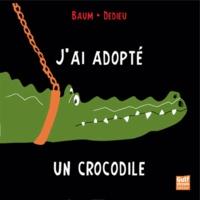Gilles Baum et Thierry Dedieu - J'ai adopté un crocodile.