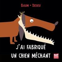 Gilles Baum et Thierry Dedieu - J'ai fabriqué un chien méchant.