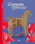 Gilles Baum et Alice Beniero - Le dernier clou du cheval de Troie.