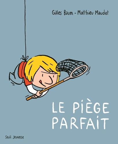 Gilles Baum - Le piège parfait.