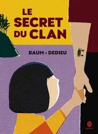 Gilles Baum et Thierry Dedieu - Le secret du clan.